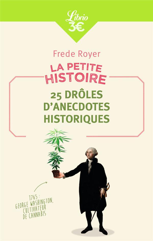 La petite histoire ; 25 drôles d'anécdotes historiques