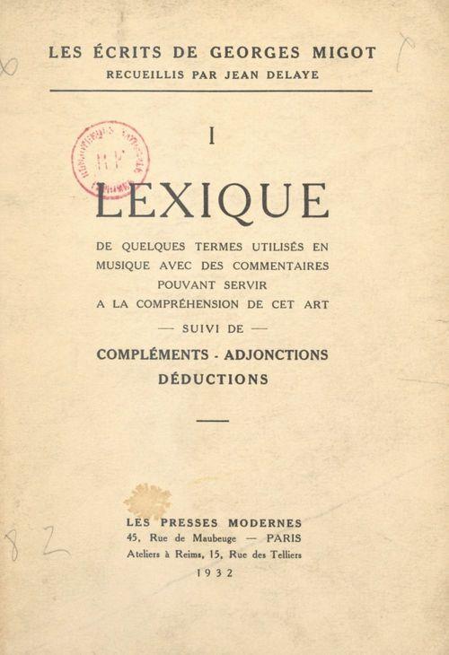 Les écrits de Georges Migot (1). Lexique de quelques termes utilisés en musique avec des commentaires pouvant servir à la compré  - Georges Migot