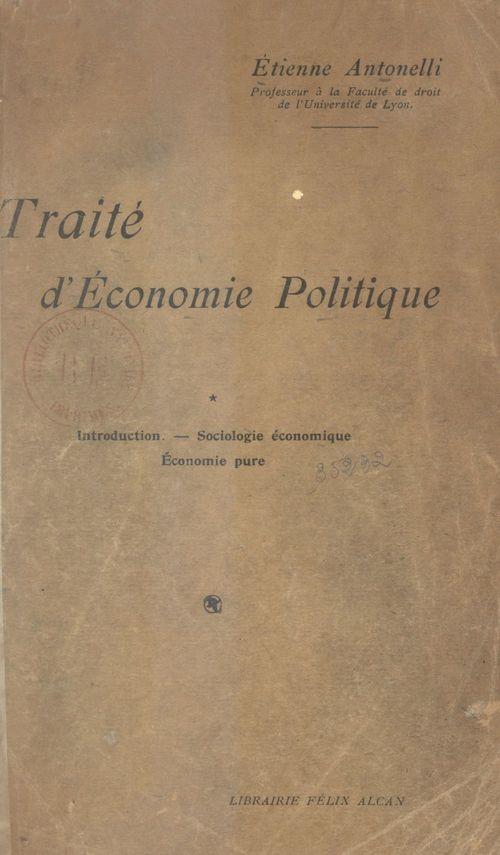 Traité d'économie politique (1). Introduction, sociologie économique, économie pure
