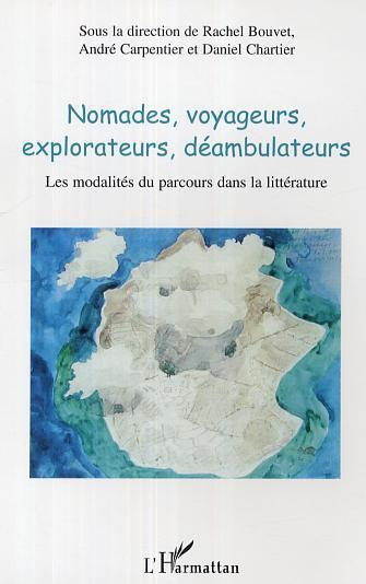 Nomades, voyageurs, explorateurs, deambulateurs - les modalites du parcours dans la litterature