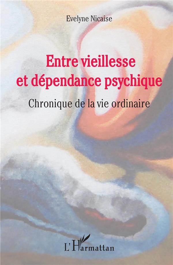 Entre vieillesse et dependance psychique ; chronique de la vie ordinaire