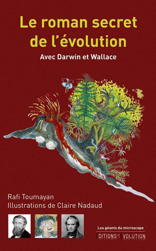 Le roman secret de l'évolution ; avec Darwin et Wallace