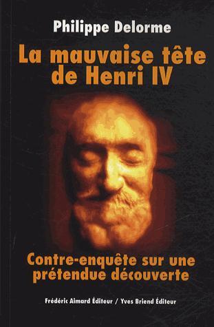 La mauvaise tête de Henri IV ; contre enquête sur une prétendue découverte