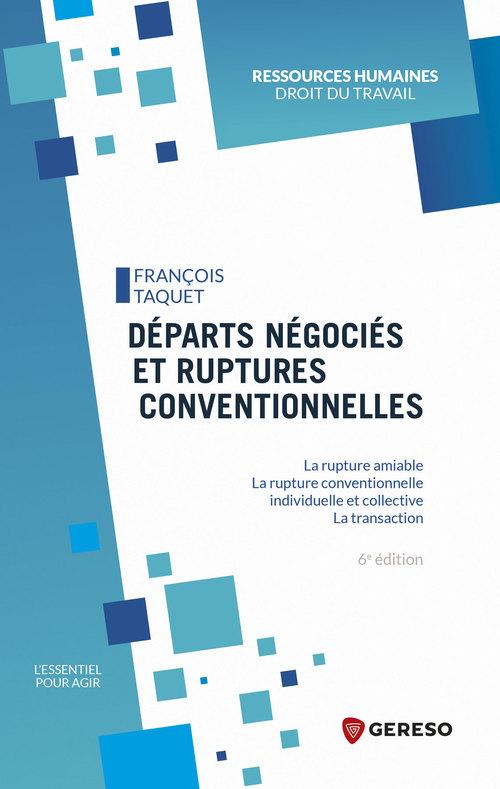 Départs négociés et ruptures conventionnelles ; la rupture amiable, la rupture conventionnelle individuelle et collective ; la transaction (6e édition)
