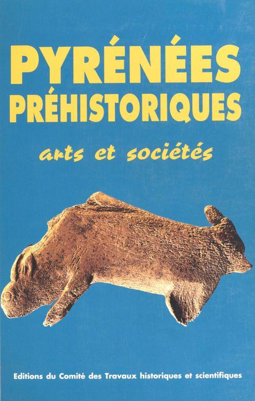 Pyrenees prehistoriques arts et societes  actes des congres 118? pau
