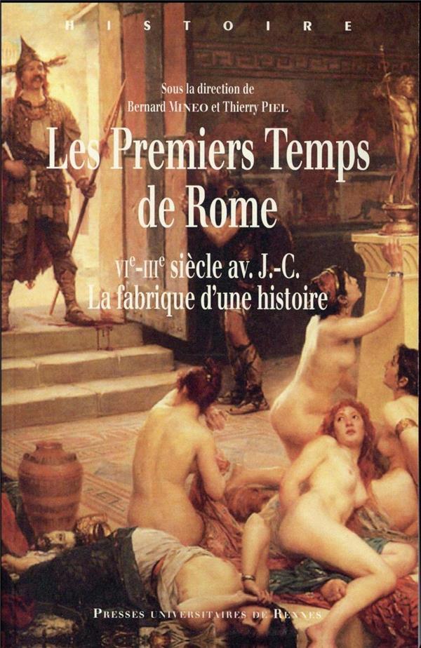 Les premiers temps de Rome ; VIe-IIIe siècles av. J.-C. ; la fabrique d'une histoire