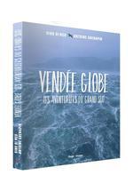 Vendée globe ; les aventuriers du grand Sud