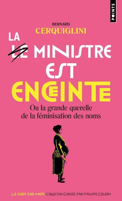 LE MINISTRE EST ENCEINTE, OU LA GRANDE QUERELLE DE LA FEMINISATION DES NOMS