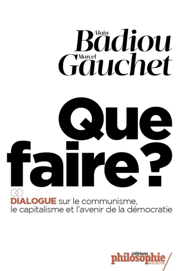 Que faire ? dialogue sur le communisme, le capitalisme et l'avenir de la démocratie