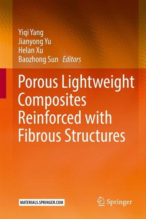 Porous lightweight composites reinforced with fibrous structures  - Yiqi Yang  - Jianyong Yu  - Helan Xu  - Baozhong Sun