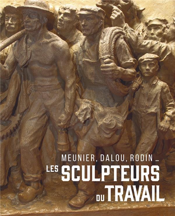 Meunier, Dalou, Rodin... ; les sculpteurs du travail