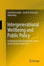 Intergenerational Wellbeing and Public Policy  - Anita King - Girol Karacaoglu - Jacek B. Krawczyk