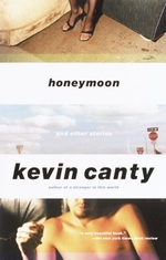 Honeymoon and Other Stories  - Kevin Canty - Kevin Canty