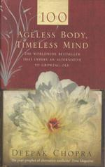 AGELESS BODY, TIMELESS MIND - A PRACTICAL ALTERNATIVE TO GROWING OLD