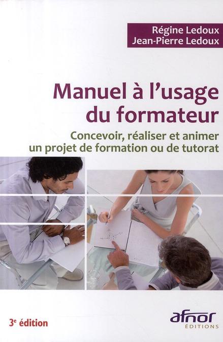 Manuel à l'usage du formateur ; concevoir, réaliser et animer un projet de formation ou de tutorat (3e édition)