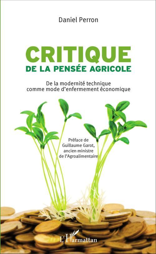 Critique de la pensee agricole - de la modernite technique comme mode d'enfermement economique
