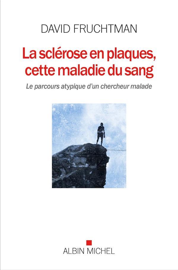 LA SCLEROSE EN PLAQUES, CETTE MALADIE DU SANG - LE PARCOURS ATYPIQUE D'UN CHERCHEUR MALADE