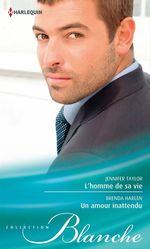 Vente EBooks : L'homme de sa vie - Un amour inattendu  - Jennifer Taylor - Brenda Harlen