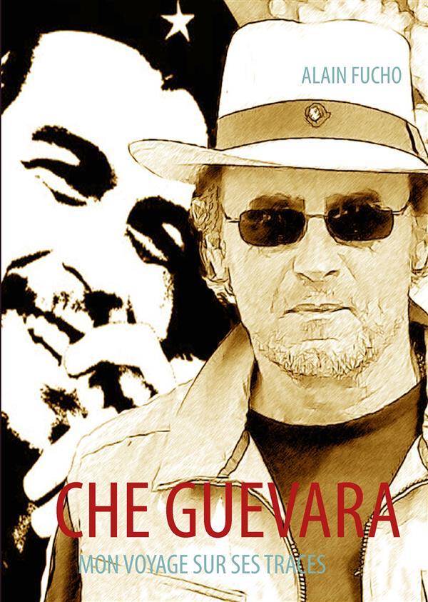 Che Guevara ; mon voyage sur ses traces
