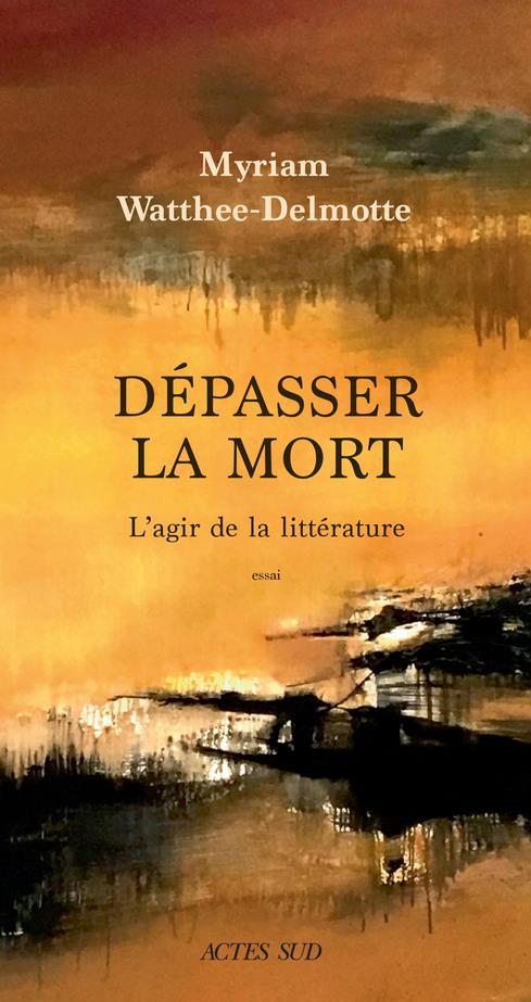 Dépasser la mort ; l'agir de la littérature