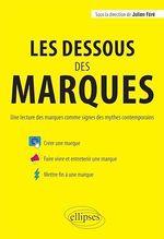 Les dessous des marques. Une lecture des marques comme signes des mythes contemporains  - Julien Féré (sous la direction) - Julien Fere