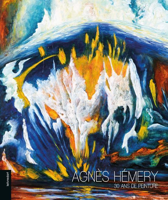 Agnès Hémery ; 30 ans de peinture