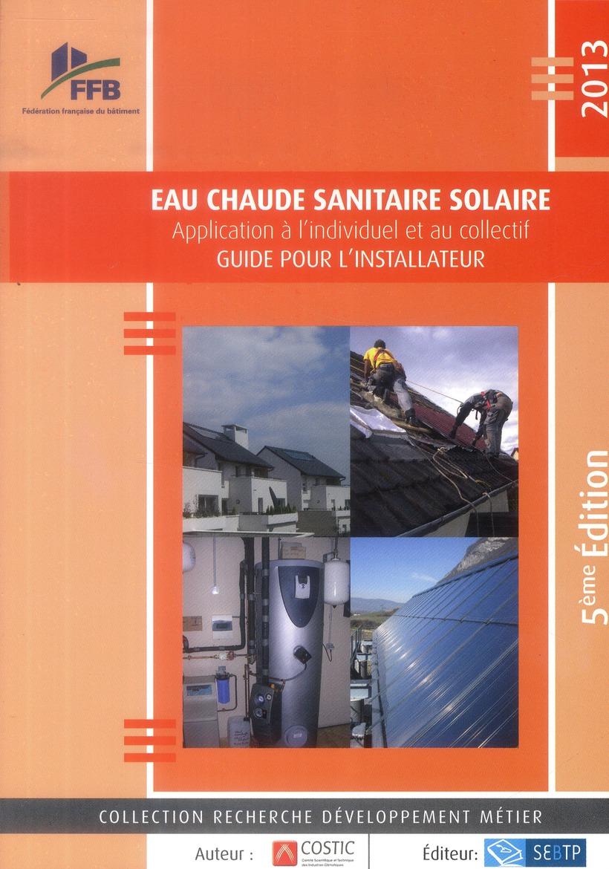 Eau chaude sanitaire solaire ; application à l'individuel et au collectif  (5e édition)