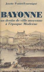 Bayonne, un destin de ville moyenne à l'époque Moderne
