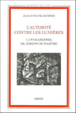l'autorité contre les Lumières ; la philosophie de Joseph de Maistre