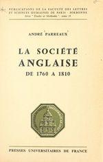 La société anglaise de 1760 à 1810  - Andre Parreaux