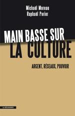 Main basse sur la culture  - Raphael Porier - Michaël MOREAU