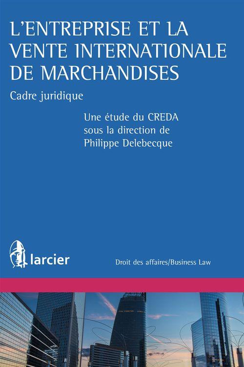 L'entreprise et la vente internationale de marchandises ; cadre juridique français