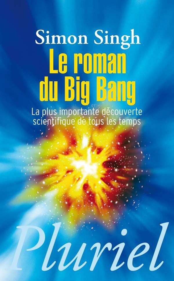 Le Roman Du Big Bang ; La Plus Importante Decouverte Scientifique De Tous Les Temps
