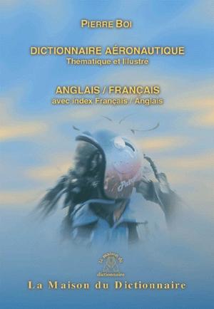 Dictionnaire De L'Aeronautique ; Thematique Et Illustre (2e Edition)