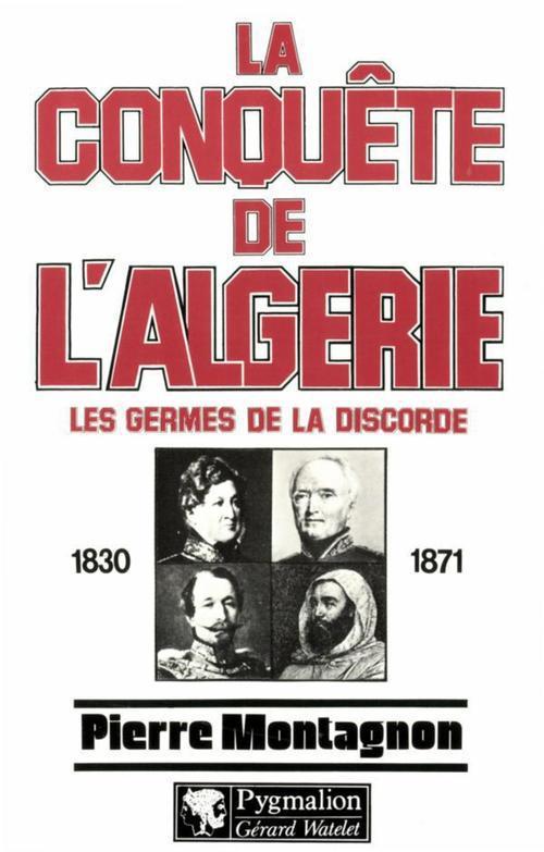 la conquete de l'algerie - les germes de la discorde, 1830-1871