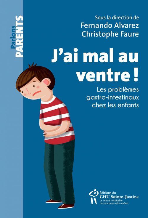 J'ai mal au ventre ! ; les problèmes gastro-intestinaux chez les enfants