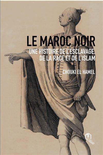 Le Maroc Noir Une Histoire De L'Esclavage, De La Race Et De L'Islam