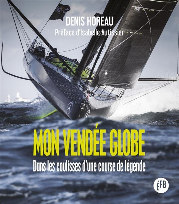 Mon Vendée Globe ; dans les coulisses d'une course de légende