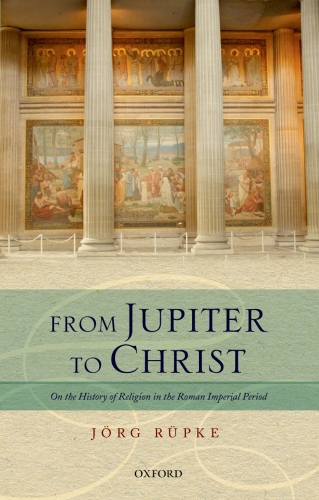 From Jupiter to Christ: On the History of Religion in the Roman Imperi