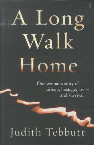 A long walk home - one woman's story of kidnap, hostage, loss - and survival