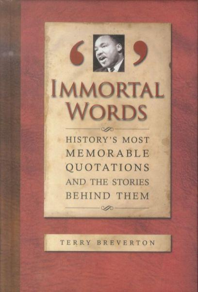 Immortal Words ; History's Most Memorable Quotations and the Stories Behind Them