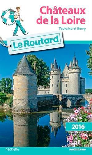 guide du Routard ; châteaux de la Loire (édition 2016)