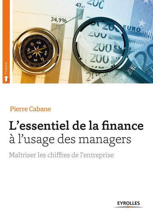 L'essentiel de la finance ; à l'usage des managers ; maîtriser les chiffres de l'entreprise
