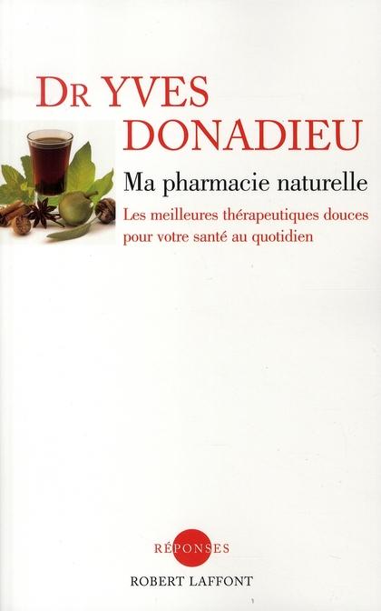 Ma pharmacie naturelle ; les meilleures thérapeutiques douces pour votre santé au quotidien