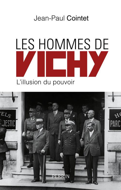 Les hommes de Vichy ; l'illusion du pouvoir