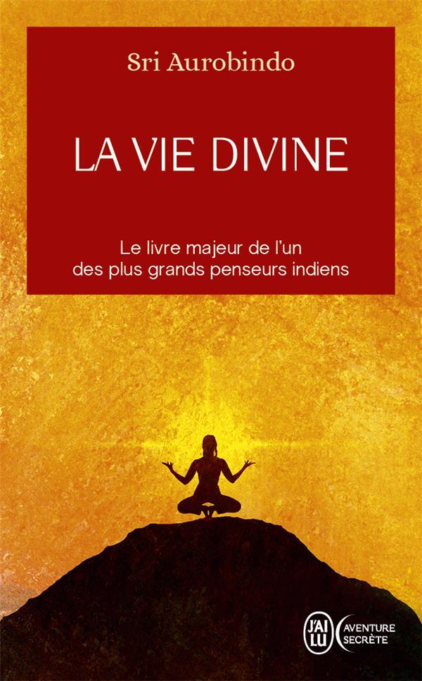 La vie divine ; l'oeuvre majeure de l'un des plus grands penseurs indiens