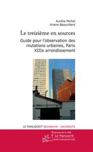Le treizième en sources ; guide pour l'observation des mutations urbaines, Paris XIIIe arrondissement
