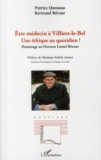 Être médecin à Villiers-Le-Bel ; une éthique au quotidien ! hommage au docteur Lionel Becour  - Bertrand Becour  - Patrice Queneau