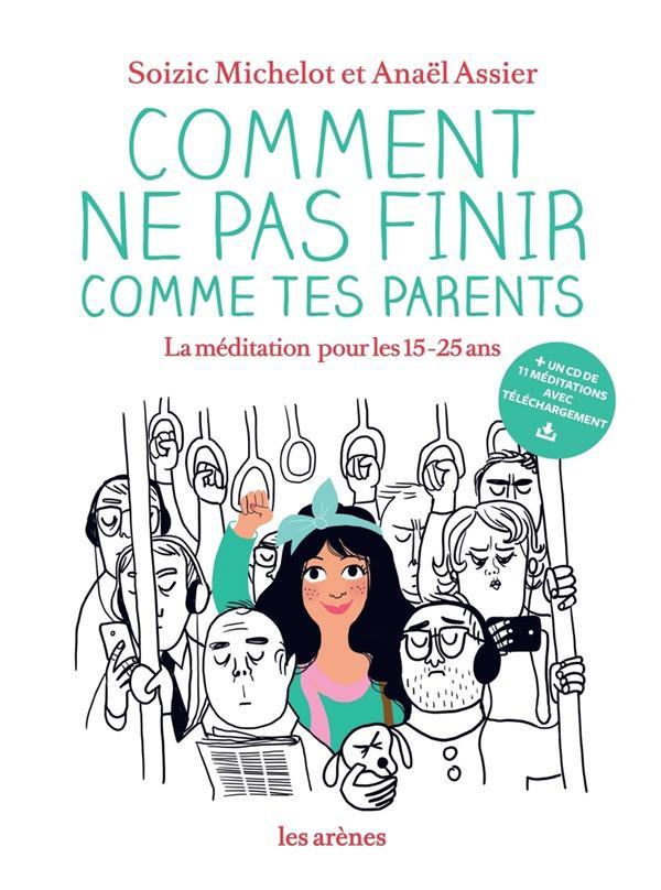 Comment ne pas finir comme tes parents ; la méditation pour les 15-25 ans