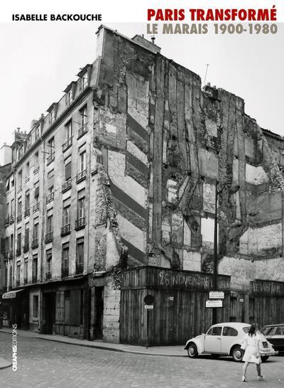 Paris transformé ; Marais 1900-1980, de l'îlot insalubre au secteur sauvegardé